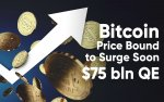 Bitcoin Price Bound to Surge Soon, Experts Say, as Fed Reserve to Print $75 Bln More Today