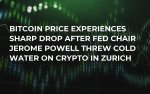 Bitcoin Price Experiences Sharp Drop After Fed Chair Jerome Powell Threw Cold Water on Crypto in Zurich