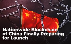 Nationwide Blockchain of China Finally Preparing for Launch