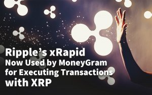 Ripple's xRapid Now Used by MoneyGram for Executing Transactions with XRP